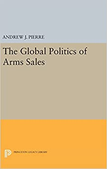 Book The Global Politics of Arms Sales (Princeton Legacy Library)