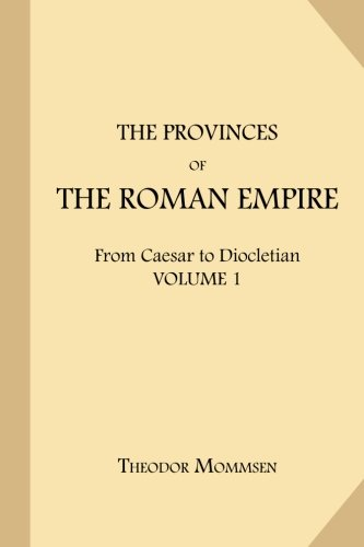 The Provinces of the Roman Empire: From Caesar to Diocletian, Vol. I