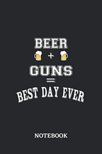 BEER + GUNS = Best Day Ever Notebook: 6x9 inches - 110 graph paper, quad ruled, squared, grid paper pages • Greatest Alcohol drinking Journal for the ... and drunk thoughts • Gift, Present Idea
