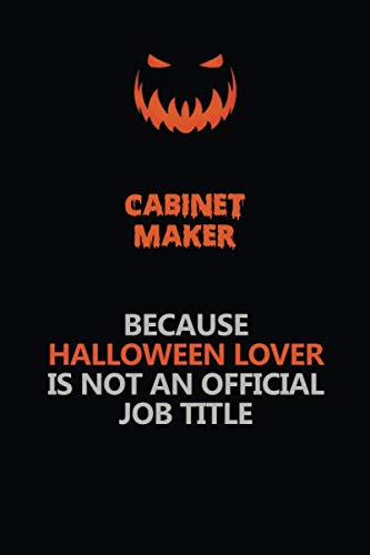 Halloween Title Maker (Cabinet Maker Because Halloween Lover Is Not An Official Job Title: Halloween Scary Pumpkin Jack O'Lantern 120 Pages 6x9 Blank Lined Paper Notebook)