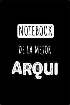 Notebook De La Mejor Arqui: Libreta de Apuntes Para Arquitectas | Appreciation Gift for Women. Diario Para Escribir, Cuaderno para Regalo. Journal Paper