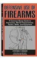 Defensive Use of Firearms: A Common-Sense Guide to Awareness, Mental Preparedness, Tactics, Skills, (Common Sense Shotgun Shooting)