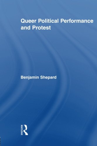 Queer Political Performance and Protest (Routledge Advances in Sociology)
