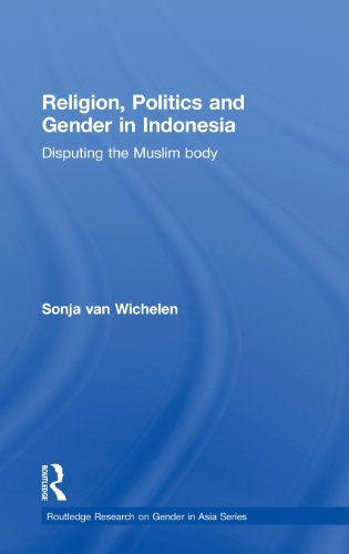 Religion, Politics and Gender in Indonesia: Disputing the Muslim Body (Routledge Research on Gender in Asia Series)
