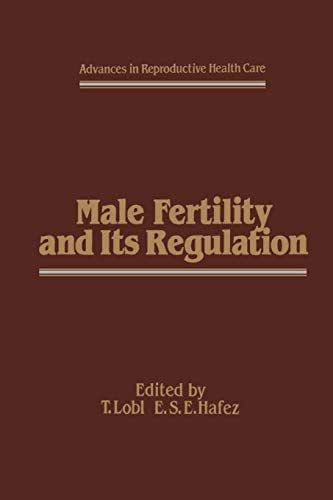 Male Fertility and Its Regulation (Advances in Reproductive Health Care)