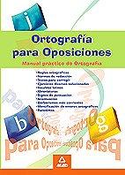 Ortografia Para Oposiciones/ Spelling For Entrance Examinations: Manual Practico De Ortografia/ a Spelling Handbook