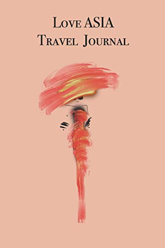 Love ASiA Travel Journal: Stylishly illustrated little notebook to accompany you on your journey throughout this diverse and beautiful ()