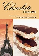 Chocolate FRENCH: Recipes, Language, and Directions to Francais au Chocolat [Paperback] by