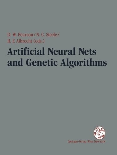 Artificial Neural Nets and Genetic Algorithms: Proceedings of the International Conference in Alès, France, 1995 by David W Pearson etc