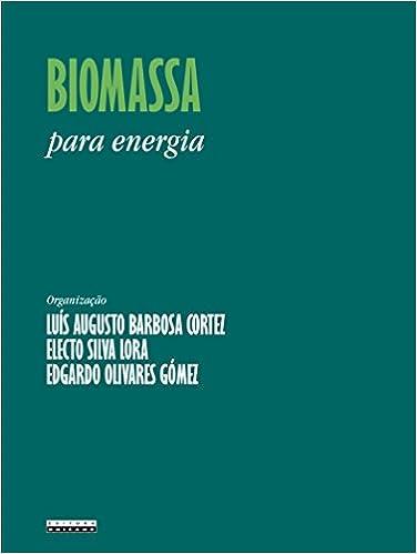 Biomassa: Para Energia: Luis Augusto Barbosa Cortez: 9788526807839: Amazon.com: Books