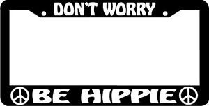 Don't Worry Be Hippie Peace Sign License Plate Frame