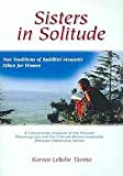 Sisters in Solitude : Two Traditions of Buddhist Monastic Ethics for Women. A Comparative Analysis of the Chinese Dharmagupta and the Tibetan Mulasarvastivada Bhiksuni Pratimoksa Sutras, Tsomo, Karma Lekshe, 0791430898