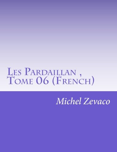 Read Online Les Pardaillan, Tome 06 (French) (French Edition) pdf epub