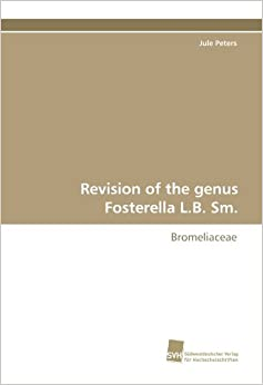 Book Revision of the genus Fosterella L.B. Sm.: Bromeliaceae