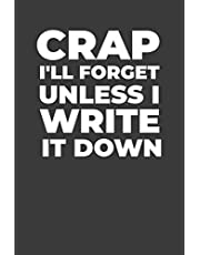 Crap I'll Forget Unless I Write It Down: A Funny Notebook Gift for Seniors