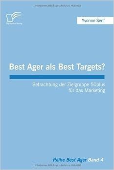 Best Ager als Best Targets?: Betrachtung der Zielgruppe 50plus f????r das Marketing (German Edition) by Yvonne Senf (2008-06-01)