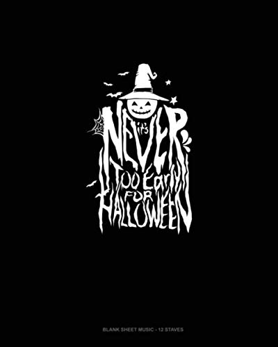 It's Never Too Early for Halloween: Blank Sheet Music - 12 Staves]()