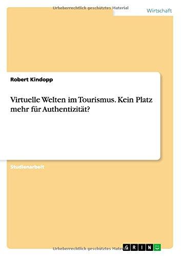Virtuelle Welten im Tourismus. Kein Platz mehr für Authentizität?  [Kindopp, Robert] (Tapa Blanda)