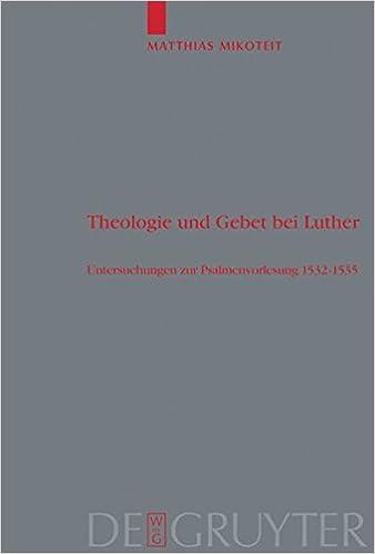 Theologie und Gebet bei Luther: Untersuchungen zur Psalmenvorlesung 1532-1535 (Theologische Bibliothek Topelmann)