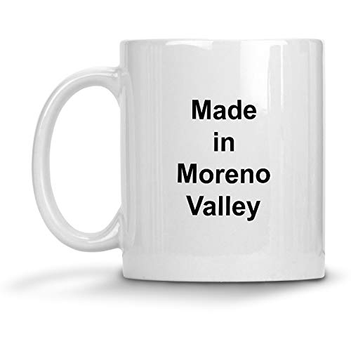 Made in Moreno Valley Mug - 11 oz White Coffee Cup - Funny Novelty Gift Idea