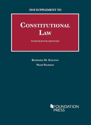 Constitutional Law, 19th, 2018 Supplement (University Casebook Series)