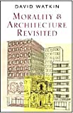 Morality and Architecture Revisited, Watkin, David, 0226874826