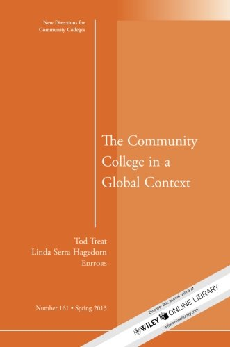 The Community College in a Global Context: New Directions for Community Colleges, Number 161