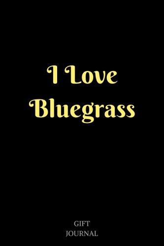 I Love Bluegrass: 6 x 9 inches, Lined Composition Journal, Gift Journal, Bluegrass