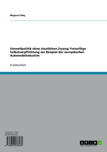 Umweltpolitik ohne staatlichen Zwang: Freiwillige Selbstverpflichtung am Beispiel der europäischen Automobilindustrie (German Edition) Pdf