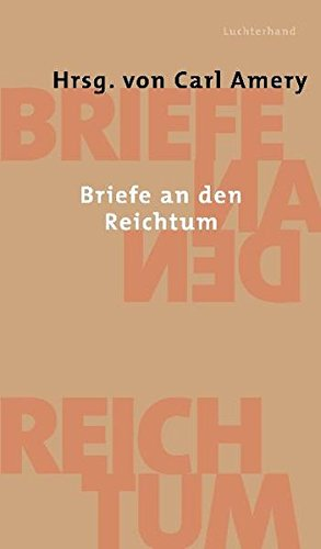Briefe an den Reichtum Gebundenes Buch – 2. März 2005 Carl Amery Luchterhand Literaturverlag 3630871860 Belletristik