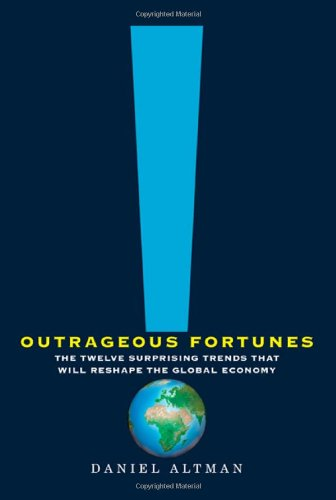 Outrageous Fortunes: The Twelve Surprising Trends That Will Reshape the Global - Economy International Time Shipping
