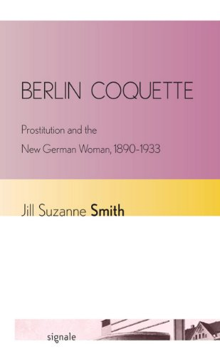 Berlin Coquette: Prostitution and the New German Woman, 1890-1933 (Signale: Modern German Letters, Cultures, and Thought)