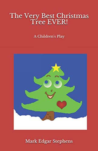 The Very Best Christmas Tree EVER!: A Children's Play