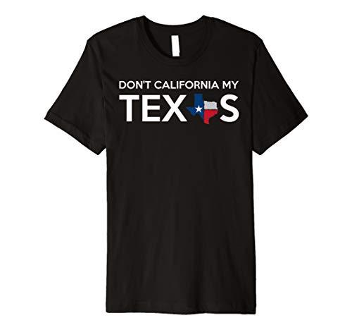 Don't California My Texas Premium T-Shirt (Women Looking For Men In San Antonio)