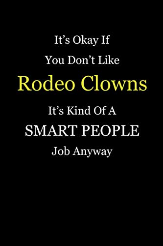 It's Okay If You Don't Like Rodeo Clowns It's Kind Of A Smart People Thing Anyway: Girl Power Journal Notebook