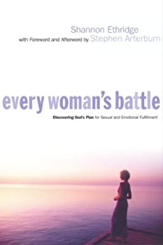 Every Woman's Battle: Discovering God's Plan for Sexual and Emotional Fulfillment by [Ethridge, Shannon]