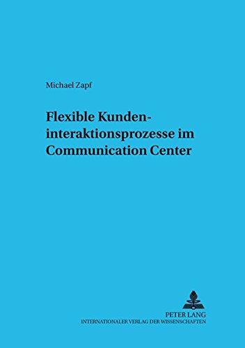 Flexible Kundeninteraktionsprozesse im Communication Center (Informationstechnologie und Ökonomie) (German Edition) by Peter Lang GmbH, Internationaler Verlag der Wissenschaften