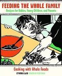 Feeding the Whole Family: Cooking with Whole Foods [Paperback]