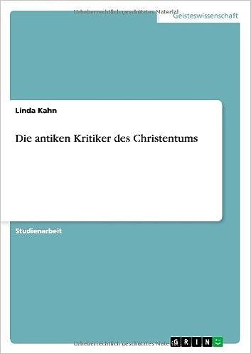 Die antiken Kritiker des Christentums (German Edition): Linda Kahn: 9783656478812: Amazon.com: Books