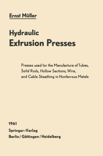 (Hydraulic Extrusion Presses: Presses used for the production of tubes, solid rods, hollow sections, wire, and cable sheathing in nonferrous metals)