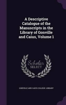 Download A Descriptive Catalogue of the Manuscripts in the Library of Gonville and Caius, Volume 1(Hardback) - 2016 Edition pdf