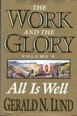 All Is Well The Work And The Glory 9 By Gerald N Lund