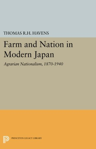 Farm and Nation in Modern Japan: Agrarian Nationalism, 1870-1940 (Princeton Legacy Library)