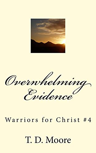 Overwhelming Evidence (Warriors For Christ Book 4)