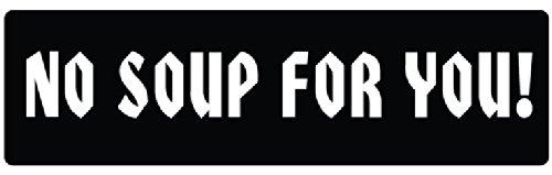 Soup Magnet (CAR MAGNET: NO SOUP FOR YOU Funny Seinfeld Soup Nazi 3
