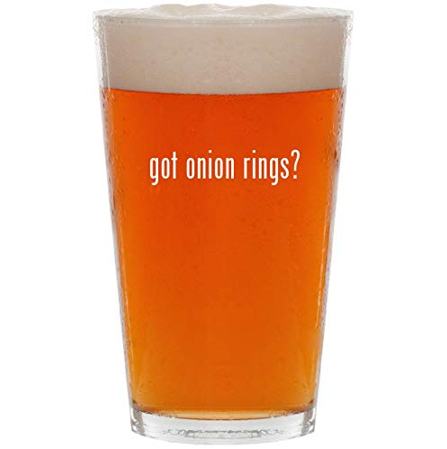 got onion rings? - 16oz All Purpose Pint Beer Glass