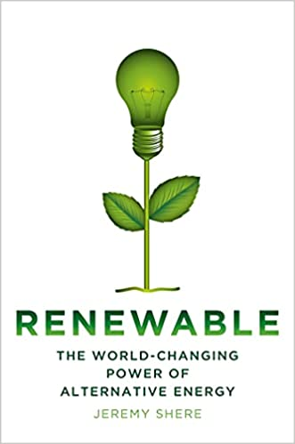 Renewable: The World-Changing Power of Alternative Energy