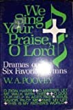 We Sing Your Praise, O Lord, William A. Poovey, 0806618531