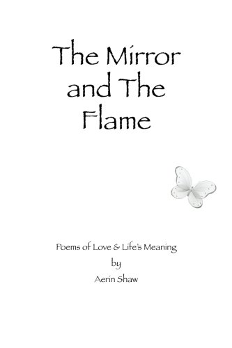 The Mirror and the Flame: Poems of Love & Life's Meaning
