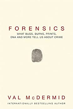 Forensics: What Bugs, Burns, Prints, DNA and More Tell Us About Crime 0802125158 Book Cover